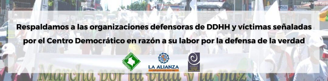 Respaldamos a las organizaciones defensoras de DDHH y víctimas señaladas por el Centro Democrático en razón a su labor por la defensa de la verdad