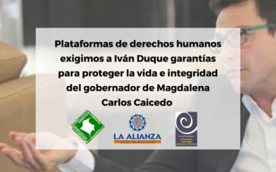 Plataformas de derechos humanos exigimos a Iván Duque garantías para proteger la vida e integridad del Gobernador de Magdalena Carlos Caicedo